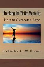 Born Overcomers Devotional: How to Overcome Rape: Breaking the Victim...