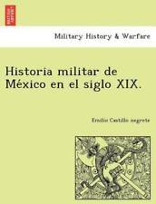 Historia Militar de México En El Siglo XIX. (Paperback or Softback)