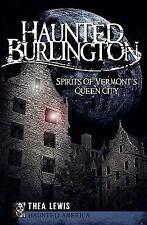 Haunted Burlington: Spirit's of Vermont's Queen City (Paperback or Softback)