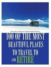 100 of the Most Beautiful Places to Travel to and Retire by Alex Trost and...