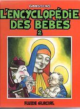 GOOSSENS. L'encyclopédie des bébés 2  Album Fluide Glacial.1988. EO - état neuf