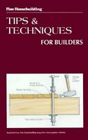 Tips and Techniques for Builders (Fine Homebuilding) by Fine Homebuilding