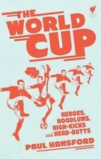 The World Cup: Heroes, hoodlums, high-kicks and head-butts, New, Paul Hansford B