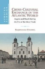 Cross-Cultural Exchange in the Atlantic World : Angola and Brazil During the ...