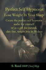 Perfect Self Hypnosis: Lose Weight in Your Sleep : Create the Perfect Self...