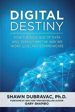 Digital Destiny: How the New Age of Data Will Transform the Way We Work, Live, a