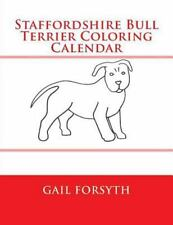 Staffordshire Bull Terrier Coloring Calendar by Gail Forsyth (2015, Paperback)