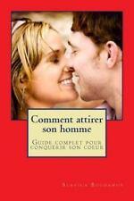 Comment Attirer Son Homme et le Garder : Guide Complet Pour Conquerir Son...