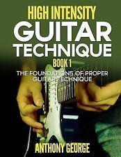 High Intensity Guitar Technique Book 1 : The Foundations of Proper Guitar Tec...
