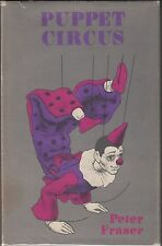 Puppet Circus by Peter Fraser 1971 HARDCOVER/DJ~MAKE/OPERATE MARIONETTES/PUPPETS