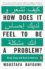 How Does It Feel To Be A Problem?: Being Young And Arab In America: By Mousta...