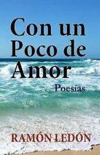 Con un Poco de Amor : Poesias by Ramon Ledon (2015, Paperback)