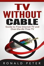 TV Without Cable: Guide to Free Internet TV and Over-The-Air Free TV (Paperback