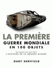 La Première Guerre mondiale en 100 objets -  LIVRE NEUF