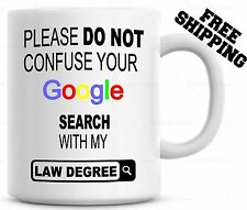Please Do Not Confuse Your Google Search With My Law Degree Coffee Cup Mug