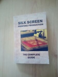 SILK SCREEN PRINTING PRODUCTION BOOK - THE COMPLETE GUIDE (paperback)