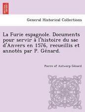 La Furie Espagnole. Documents Pour Servir A L'histoire Du Sac D'anvers En 157...