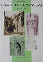 L'architettura sveva in Sicilia - Giuseppe Agnello,  2001,  Brancato Editore