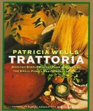Patricia Wells' Trattoria - Healthy Simple Robust Fare Inspired by the Small Fam