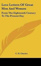 Love Letters Of Great Men And Women: From The Eighteenth Century To The Present
