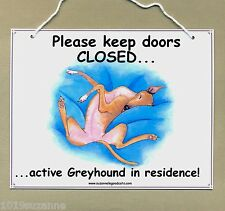 NEW FOR 2013 GREYHOUND DOG IN RESIDENCE KEEP DOORS SHUT SIGN BY SUZANNE LE GOOD