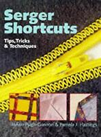 Serger Shortcuts : Tips, Tricks and Techniques Hardcover Joann Pugh-Gannon