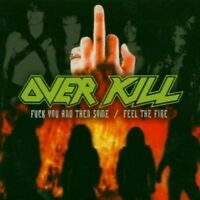 OVERKILL - FUCK YOU AND THEN SOME/FEEL THE FIRE  CD 22 TRACKS THRASH METAL NEW+