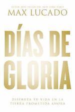 Días de Gloria : Disfruta Tu Vida en la Tierra Prometida Ahora by Max Lucado...