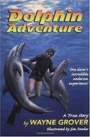Dolphin Adventure:: A True Story by Wayne Grover