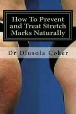 How to Prevent and Treat Stretch Marks Naturally : You Will Discover How to...