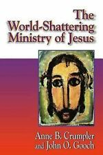The World-Shattering Ministry of Jesus (The Jesus Collection) Crumpler, Anne B.