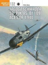 JAGDGESCHWADER 53 'PIK-AS BF 109 ACES OF 1940 - GOSS, CHRIS - NEW PAPERBACK BOOK