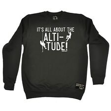 Climbing Sweatshirt All About The Altitude funny Birthdaysports JUMPER