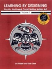 Learning by Designing Pacific Northwest Coast Native Indian Art, Vol. 1