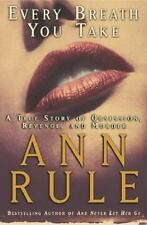 Every Breath You Take : A True Story of Obsession, Revenge, and Murder by Ann Ru