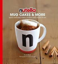 Nutella Mug Cakes and More: Quick and Easy Cakes, Cookies and Sweet Treats, Keda