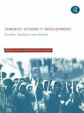 Feminist Visions of Development : Gender Analysis and Policy by Cecile...