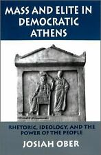 Mass and Elite in Democratic Athens: Rhetoric, Ideology, and the Power of the...