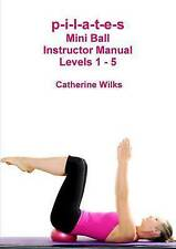 p-i-l-a-t-e-s Mini Ball Instructor Manual - Levels 1 - 5 by Catherine Wilks (Paperback, 2012)
