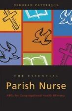 The Essential Parish Nurse: ABCs for Congregational Health Ministry