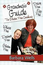 Grandma's Guide To Gluten Free Cooking: Gluten Free, Wheat Free, Dairy Free, Egg