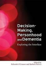Decision Making, Personhood and Dementia Exploring the Interface 9781843105855