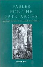 Fables for the Patriarchs : Gender Politics in Tang Discourse by Jowen R....