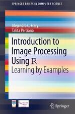 Introduction to Image Processing Using R : Learning by Examples by Talita...