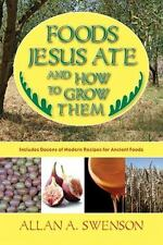 Foods Jesus Ate and How to Grow Them by Allan A. Swenson (2008, Paperback)