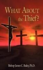 What about the Thief? by Bishop James C. Bailey (2008, Paperback)