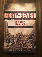 Forty-Seven Days : How Pershing's Warriors Came of Age to Defeat the German Army