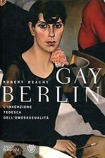 Beachy Robert GAY BERLIN INVENZIONE TEDESCA DELL'OMOSESSUALITÀ