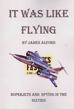 It Was Like Flying - Superjets and Spying in the 1960s (Fiction, Bristol 188)