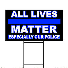 All Lives Matter Especially Our Police Support Corrugated Plastic Yard Sign /Fr